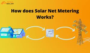 How does Solar Net Metering Works
