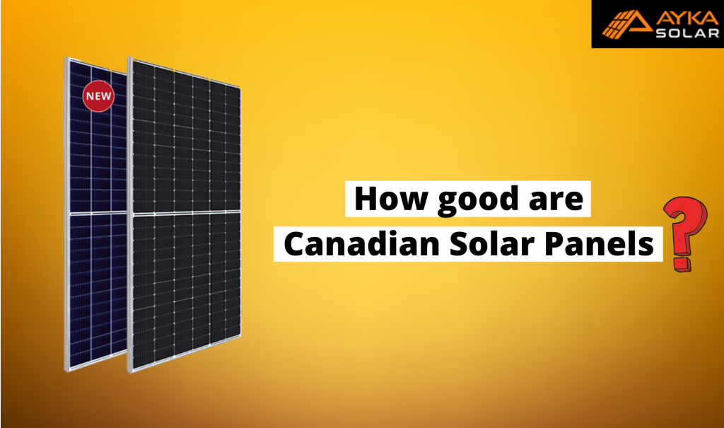 Canadian solar panels- how good are they?